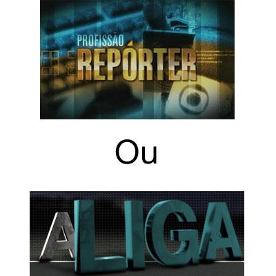A Liga ou Profissão Repórter?